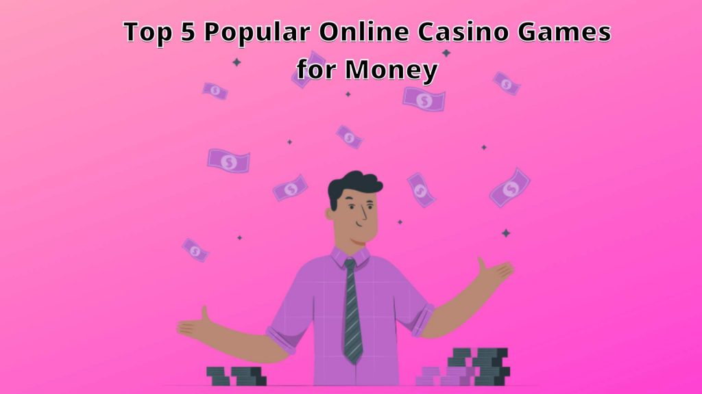 Top 5 popular online casino games for money