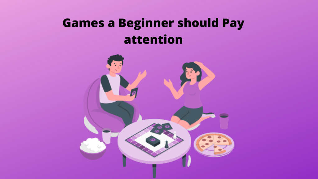 Games A Beginner should pay attention